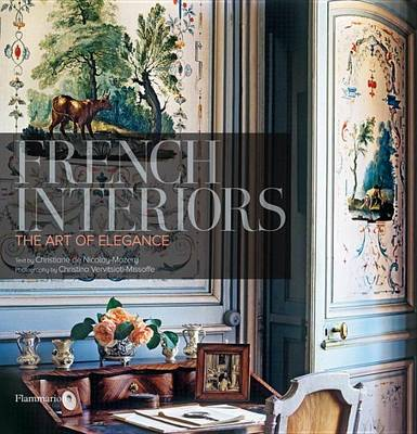 French Interiors The Art Of Elegance By Christiane De Nicolay Mazery;  Photographs By Christina Vervitsioti Missoffe. This Exquisitely Illustrated  New ...